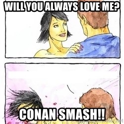 Alpha Boyfriend - will you always love me? CONAN SMASH!!