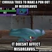 MISDREAVUS - CHUGGA TRIES TO MAKE A PUN OUT OF MISDREAVUS IT DOESNT AFFECT MISDREAVUS....