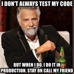 Dos Equis Man - I don't ALWAYS TEST MY CODE BUT WHEN I DO, I DO IT IN PRODUCTION. STAY ON CALL MY FRIEND
