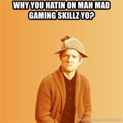 TIPICAL ABSURD - WHY YOU HATIN ON MAH MAD GAMING SKILLZ YO?