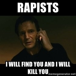 liam neeson taken - Rapists I will Find you and I will kill you