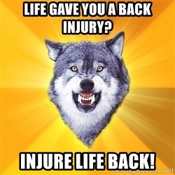 Courage Wolf - Life gave you a Back Injury? Injure life back!