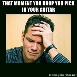 Disappointed Doug  - That moment you drop you pick in your guitar