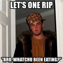 "Scumbag Steve - let's one rip ""bro, whatchu been eating?"""