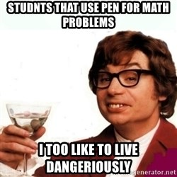 Austin Powers Drink - Studnts that use pen for math problems i too like to live dangeriously