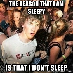 -Sudden Clarity Clarence - The reason that i am sleepy is that i don't sleep.