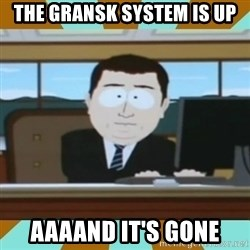 And it's gone - THE GRANSK SYSTEM IS UP AAAAND IT'S GONE