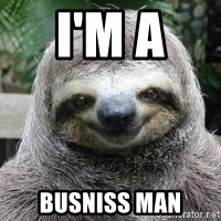 Sexual Sloth - I'M A  BUSNISS MAN