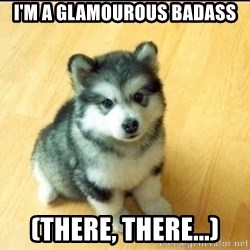 Baby Courage Wolf - I'm a glamourous Badass (there, there...)