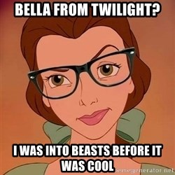 Hipster Belle - BELla from twilight? i was into beasts before it was cool