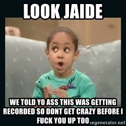 Raven Symone - look jaide  we told yo ass this was getting recorded so dont get crazy before i fuck you up too