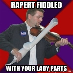 FiddlingRapert - Rapert fiddled with your lady parts