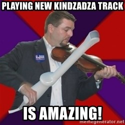 FiddlingRapert - playing new kindzadza track is amazing!