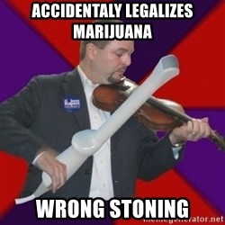 FiddlingRapert - Accidentaly legalizes marijuana Wrong stoning
