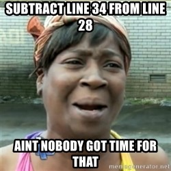Ain't Nobody got time fo that - subtract line 34 from line 28 Aint nobody got time for that