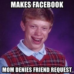Bad Luck Brian - makes facebook mom denies friend request