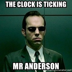 Agent Smith matrix - the clock is ticking mr anderson