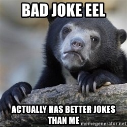 Confession Bear - Bad joke eel actually has better jokes than me
