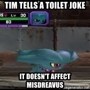 MISDREAVUS - tim tells a toilet joke It doesn't affect misdreavus