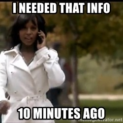 Olivia Pope - I Needed That info 10 minutes ago