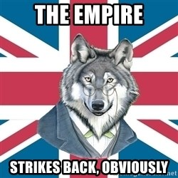 Sir Courage Wolf Esquire - The Empire strikes back, obviously