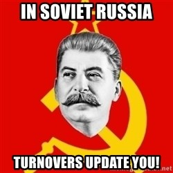 Stalin Says - In soviet russia Turnovers update you!