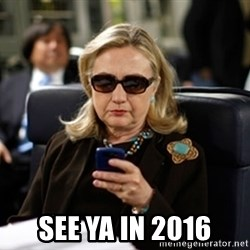 Hillary Clinton Texting -  SEE YA IN 2016
