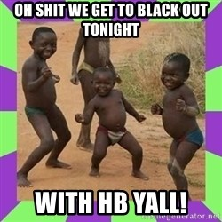 african kids dancing - oh shit we get to black out tonight with hb yall!