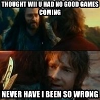Never Have I Been So Wrong - THOUGHT WII U HAD NO GOOD GAMES COMING NEVER HAVE I BEEN SO WRONG