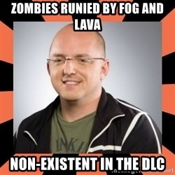 David Vonderhaar - Zombies runied by fog and lava non-existent in the dlc
