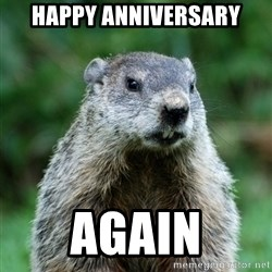 grumpy groundhog - happy anniversary again