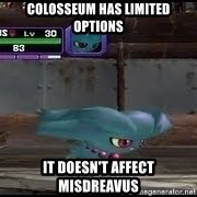 MISDREAVUS - Colosseum has limited options It doesn't affect MISDREAVUS