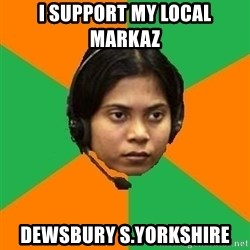 Stereotypical Indian Telemarketer - I SUPPORT MY LOCAL MARKAZ  DEWSBURY S.YORKSHIRE