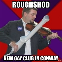 FiddlingRapert - Roughshod new Gay club in Conway