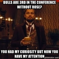 you had my curiosity dicaprio - Bulls are 3rd in the conference without rose? you had my curiosity but now you have my attention