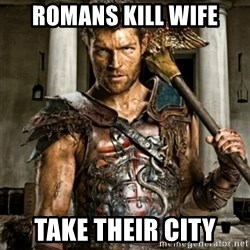 Bitch Please Spartacus - Romans Kill wife Take their city