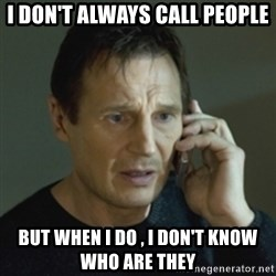 Liam Neeson (Taken) (2) - I don't always call people but when I do , I don't know who are they