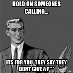 Correction Guy - HOLD ON SOMEONES CALLING... ITS FOR YOU, THEY SAY THEY DONT GIVE A F***