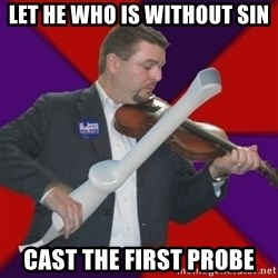 FiddlingRapert - Let he who is without sin cast the first probe