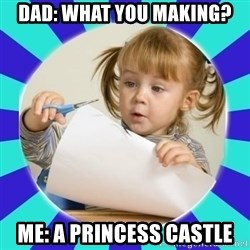 Typical Hand-made  - DAD: WHAT YOU MAKING? ME: A PRINCESS CASTLE