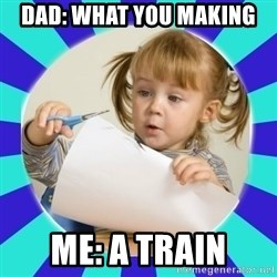 Typical Hand-made  - DAD: WHAT YOU MAKING ME: A TRAIN
