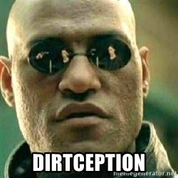 What If I Told You -  Dirtception
