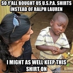 skeptical black kid - SO Y'ALL BOUGHT US U.S.P.A. SHIRTS INSTEAD OF RALPH LAUREN  I MIGHT AS WELL KEEP THIS SHIRT ON