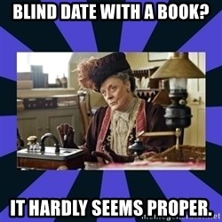 Maggie Smith being a boss - Blind date with a book? It hardly seems proper.