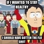 Captain Hindsight - If i wanted to Stay healthy I should have Gotten the flu shot