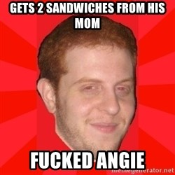 GLACK - Gets 2 sandwiches from his mom fucked angie