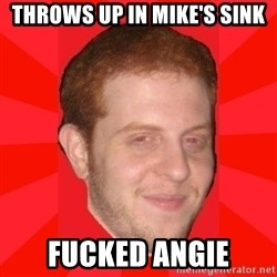 GLACK - throws up in mike's sink fucked angie