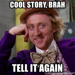 Willy Wonka - cool story, brah tell it again