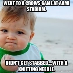 fist pump baby - Went to a crows game at aami stadium. didn't get stabbed....with a knitting needle.