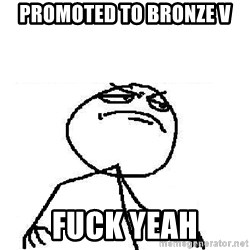 Fuck Yeah - Promoted TO BRONZE V Fuck Yeah